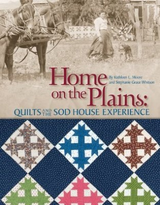 Home on the Plains: Quilts and the Sod House Experience